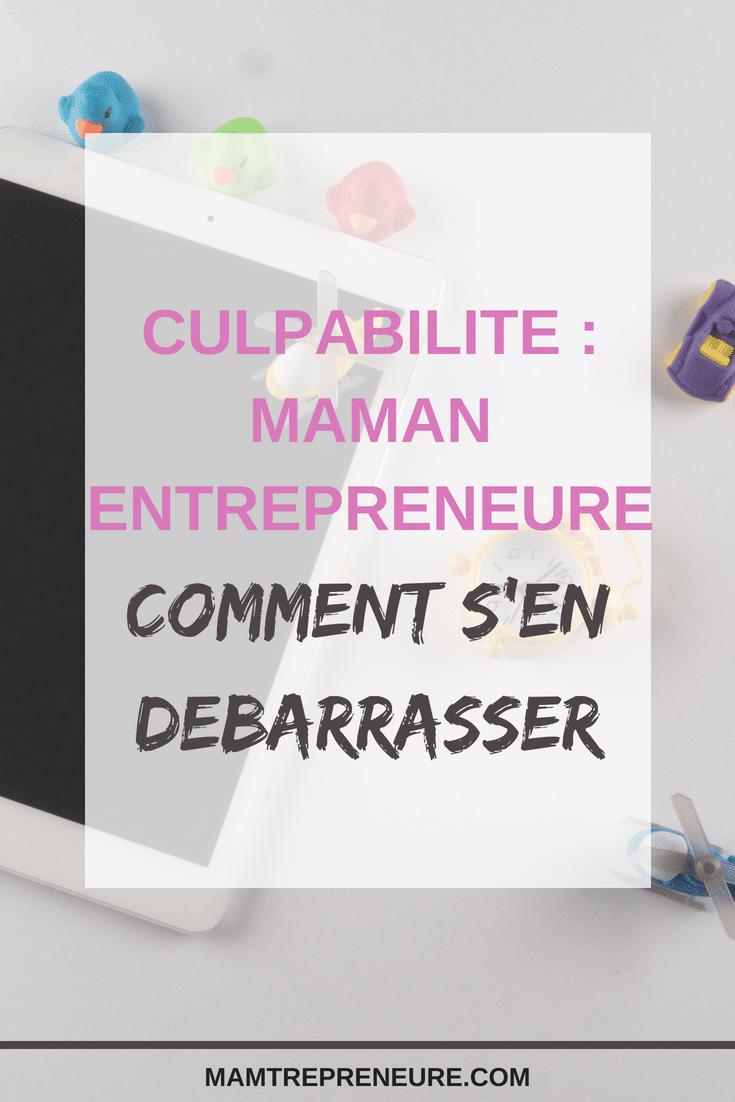 culpabilité de la maman entrepreneure : comment s'en débarasser